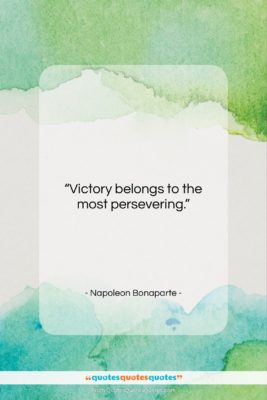 """Napoleon Bonaparte quote: """"Victory belongs to the most persevering….""""- at QuotesQuotesQuotes.com"""