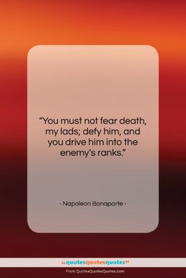 """Napoleon Bonaparte quote: """"You must not fear death, my lads;…""""- at QuotesQuotesQuotes.com"""