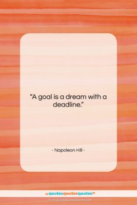 """Napoleon Hill quote: """"A goal is a dream with a…""""- at QuotesQuotesQuotes.com"""