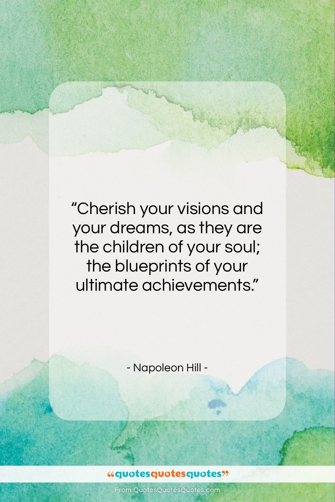 """Napoleon Hill quote: """"Cherish your visions and your dreams, as…""""- at QuotesQuotesQuotes.com"""