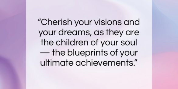 "Napoleon Hill quote: ""Cherish your visions and your dreams as…""- at QuotesQuotesQuotes.com"
