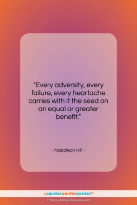 """Napoleon Hill quote: """"Every adversity, every failure, every heartache carries…""""- at QuotesQuotesQuotes.com"""
