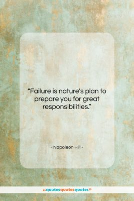 """Napoleon Hill quote: """"Failure is nature's plan to prepare you…""""- at QuotesQuotesQuotes.com"""