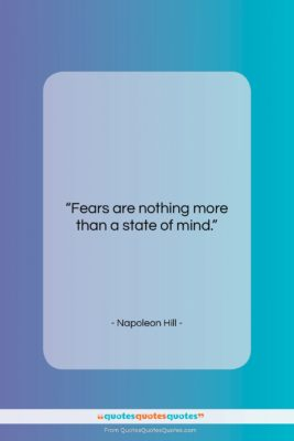 """Napoleon Hill quote: """"Fears are nothing more than a state…""""- at QuotesQuotesQuotes.com"""