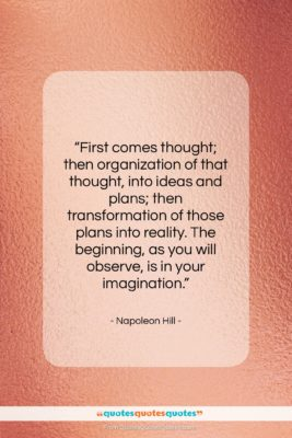 """Napoleon Hill quote: """"First comes thought; then organization of that…""""- at QuotesQuotesQuotes.com"""