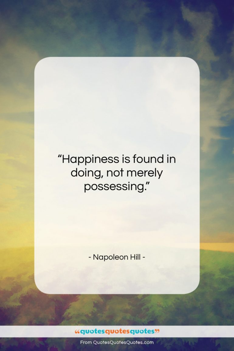 """Napoleon Hill quote: """"Happiness is found in doing, not merely…""""- at QuotesQuotesQuotes.com"""