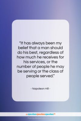 """Napoleon Hill quote: """"It has always been my belief that…""""- at QuotesQuotesQuotes.com"""