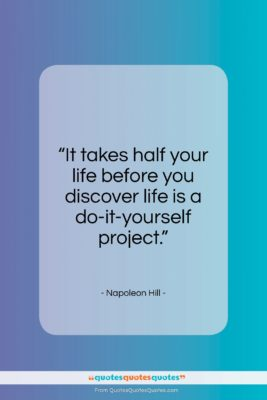 "Napoleon Hill quote: ""It takes half your life before you…""- at QuotesQuotesQuotes.com"