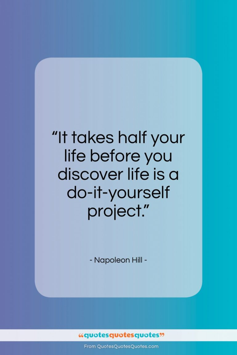 """Napoleon Hill quote: """"It takes half your life before you…""""- at QuotesQuotesQuotes.com"""