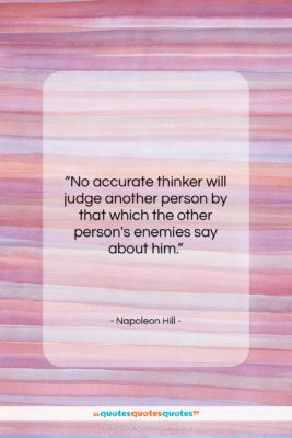 """Napoleon Hill quote: """"No accurate thinker will judge another person…""""- at QuotesQuotesQuotes.com"""