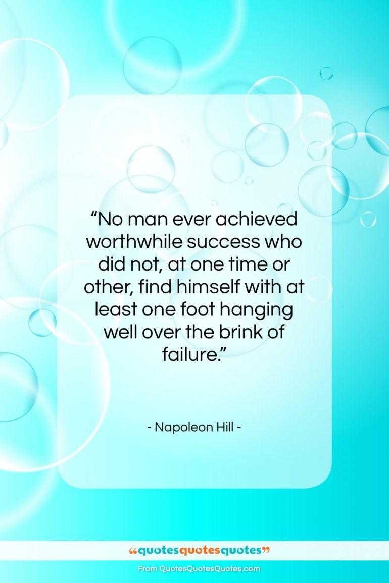 """Napoleon Hill quote: """"No man ever achieved worth-while success who…""""- at QuotesQuotesQuotes.com"""