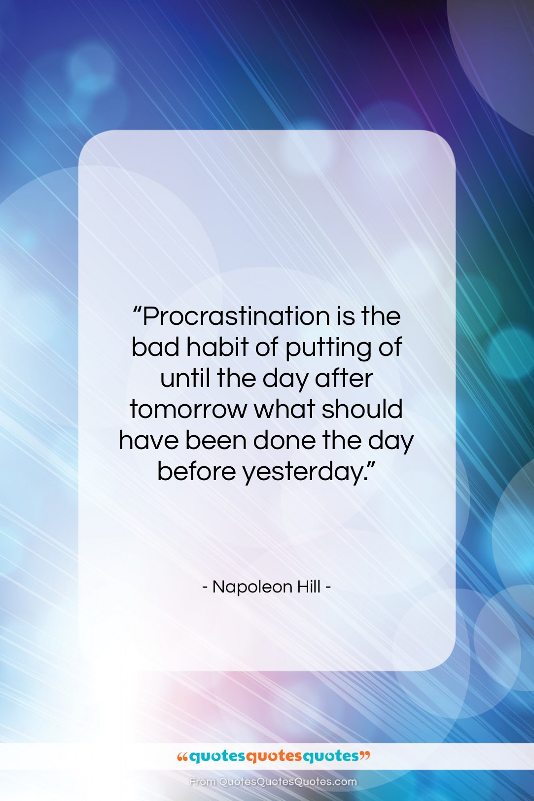 "Napoleon Hill quote: ""Procrastination is the bad habit of putting…""- at QuotesQuotesQuotes.com"