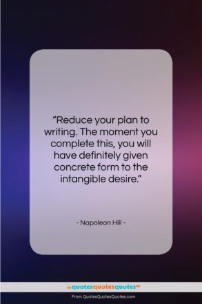 "Napoleon Hill quote: ""Reduce your plan to writing. The moment…""- at QuotesQuotesQuotes.com"
