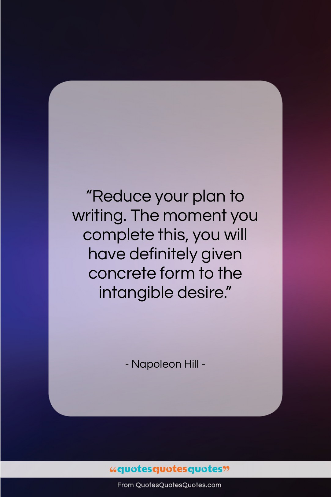 """Napoleon Hill quote: """"Reduce your plan to writing. The moment…""""- at QuotesQuotesQuotes.com"""