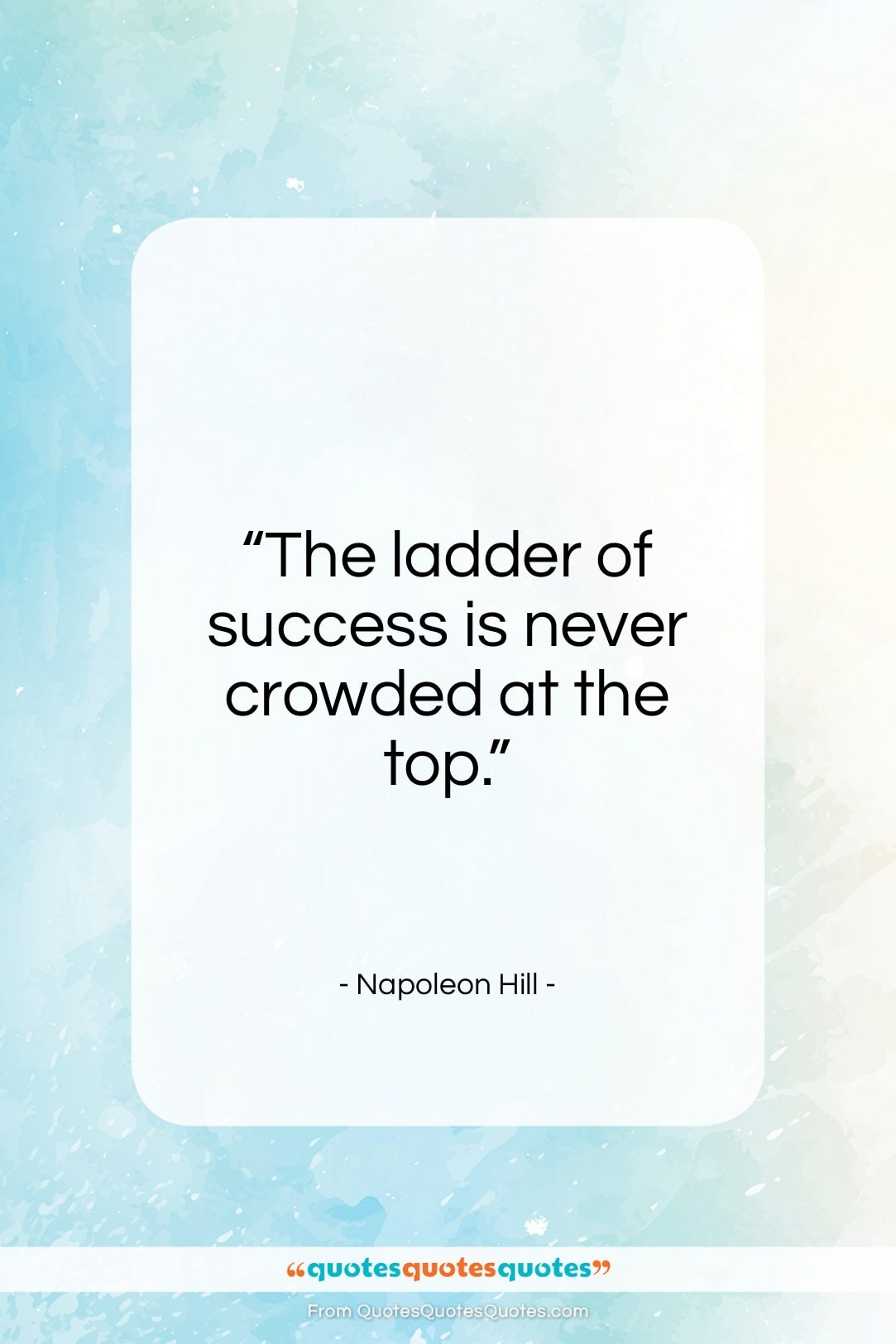 """Napoleon Hill quote: """"The ladder of success is never crowded…""""- at QuotesQuotesQuotes.com"""