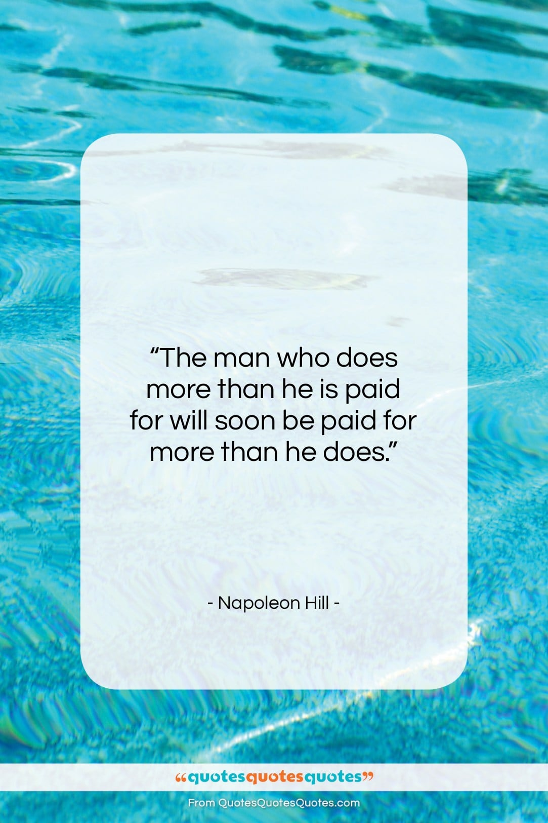 """Napoleon Hill quote: """"The man who does more than he…""""- at QuotesQuotesQuotes.com"""