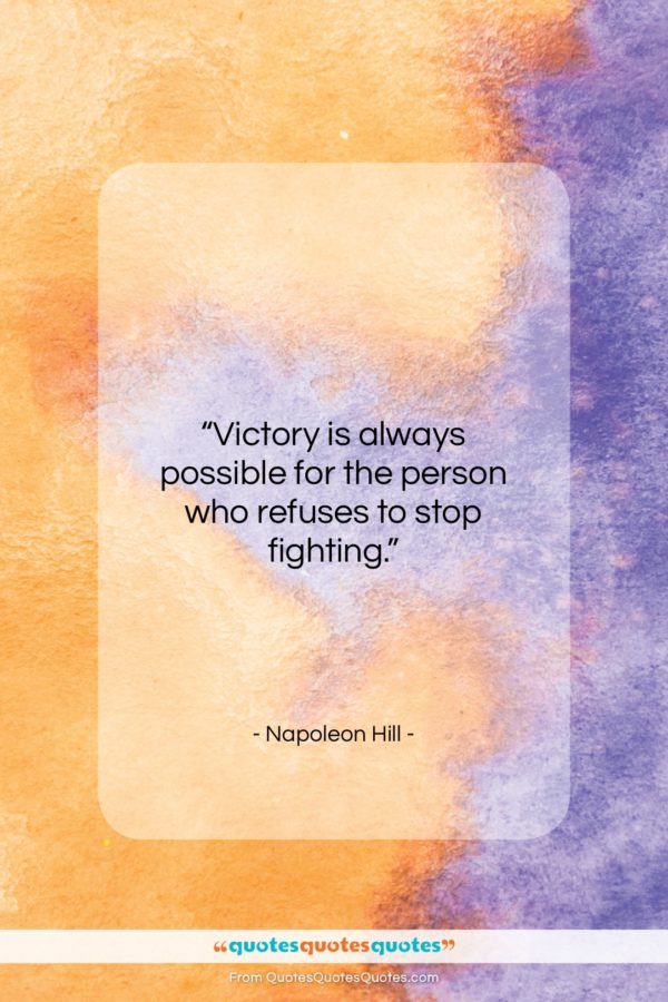 """Napoleon Hill quote: """"Victory is always possible for the person…""""- at QuotesQuotesQuotes.com"""