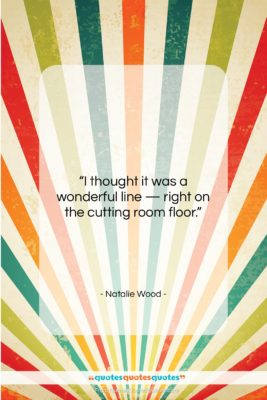 """Natalie Wood quote: """"I thought it was a wonderful line…""""- at QuotesQuotesQuotes.com"""