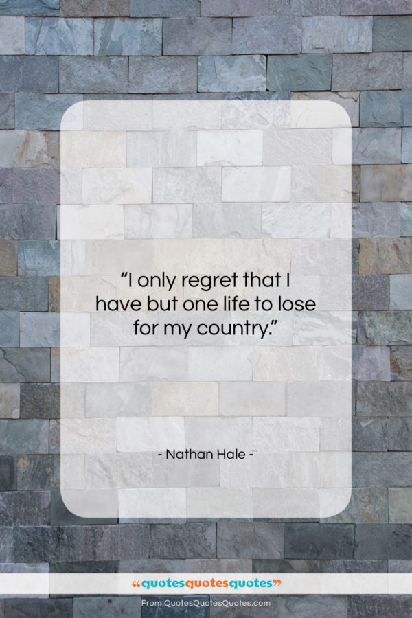 """Nathan Hale quote: """"I only regret that I have but…""""- at QuotesQuotesQuotes.com"""