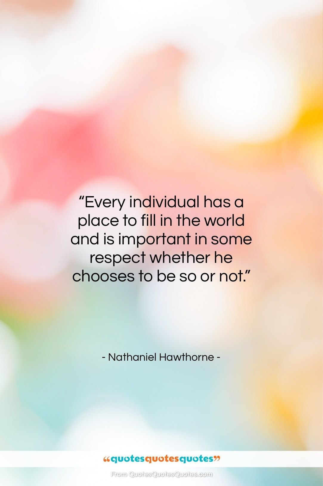 """Nathaniel Hawthorne quote: """"Every individual has a place to fill…""""- at QuotesQuotesQuotes.com"""
