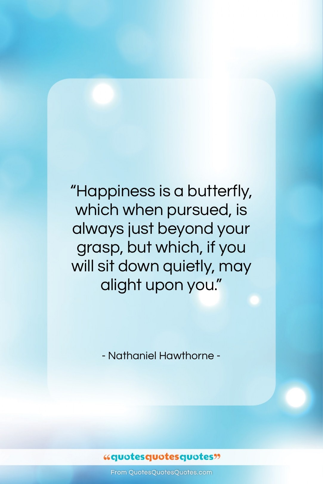 """Nathaniel Hawthorne quote: """"Happiness is a butterfly, which when pursued,…""""- at QuotesQuotesQuotes.com"""