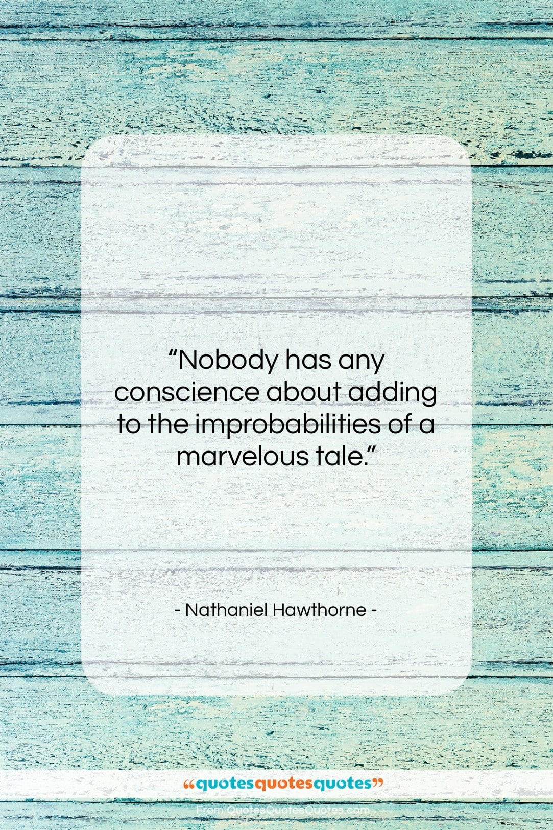 """Nathaniel Hawthorne quote: """"Nobody has any conscience about adding to…""""- at QuotesQuotesQuotes.com"""