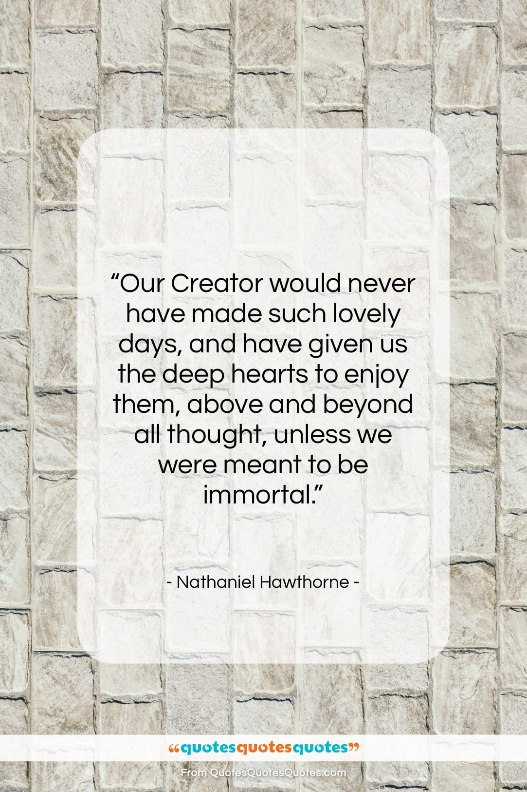 """Nathaniel Hawthorne quote: """"Our Creator would never have made such…""""- at QuotesQuotesQuotes.com"""