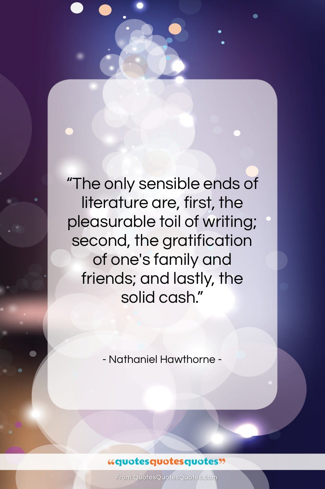 """Nathaniel Hawthorne quote: """"The only sensible ends of literature are,…""""- at QuotesQuotesQuotes.com"""