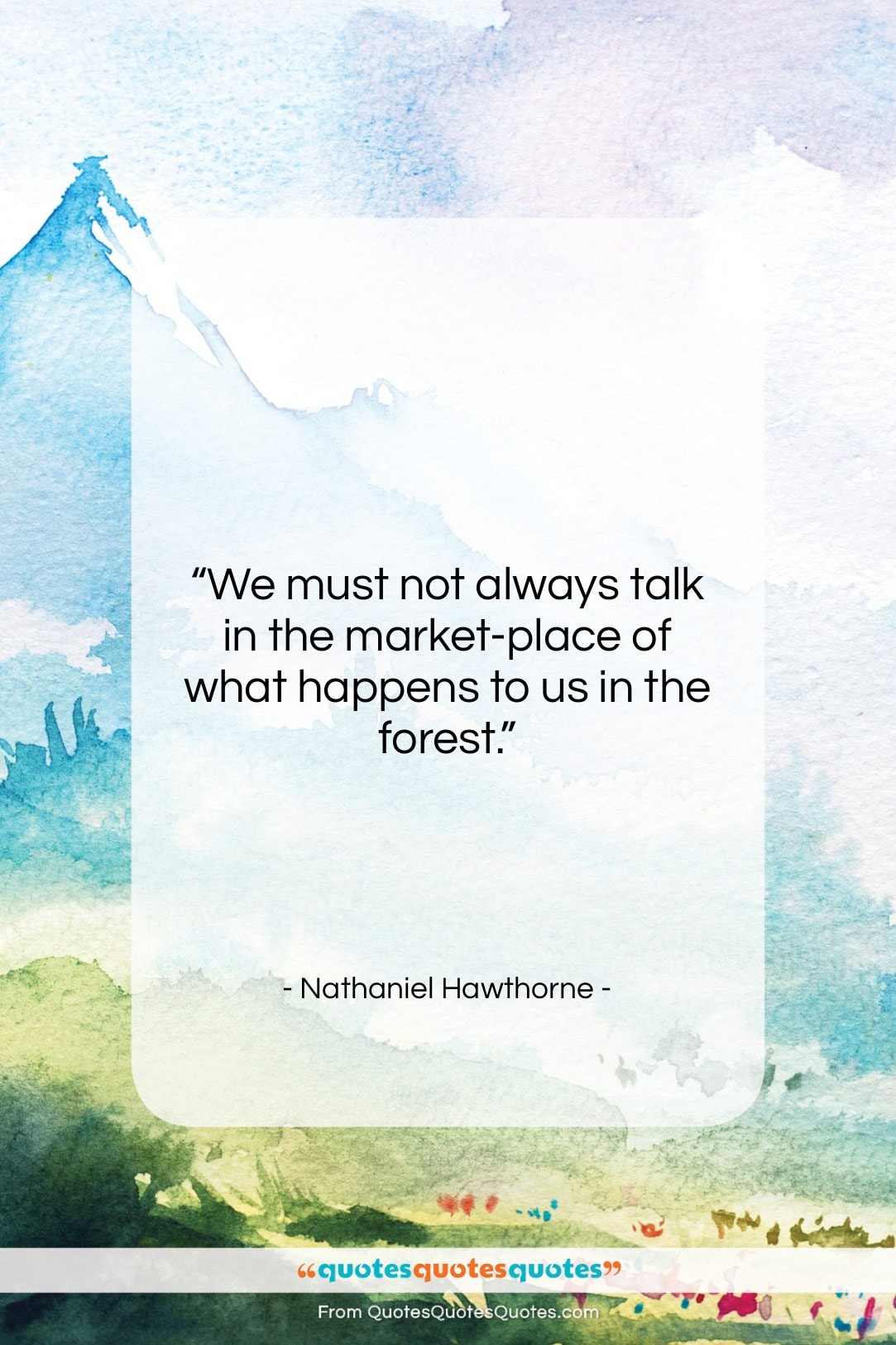 """Nathaniel Hawthorne quote: """"We must not always talk in the…""""- at QuotesQuotesQuotes.com"""