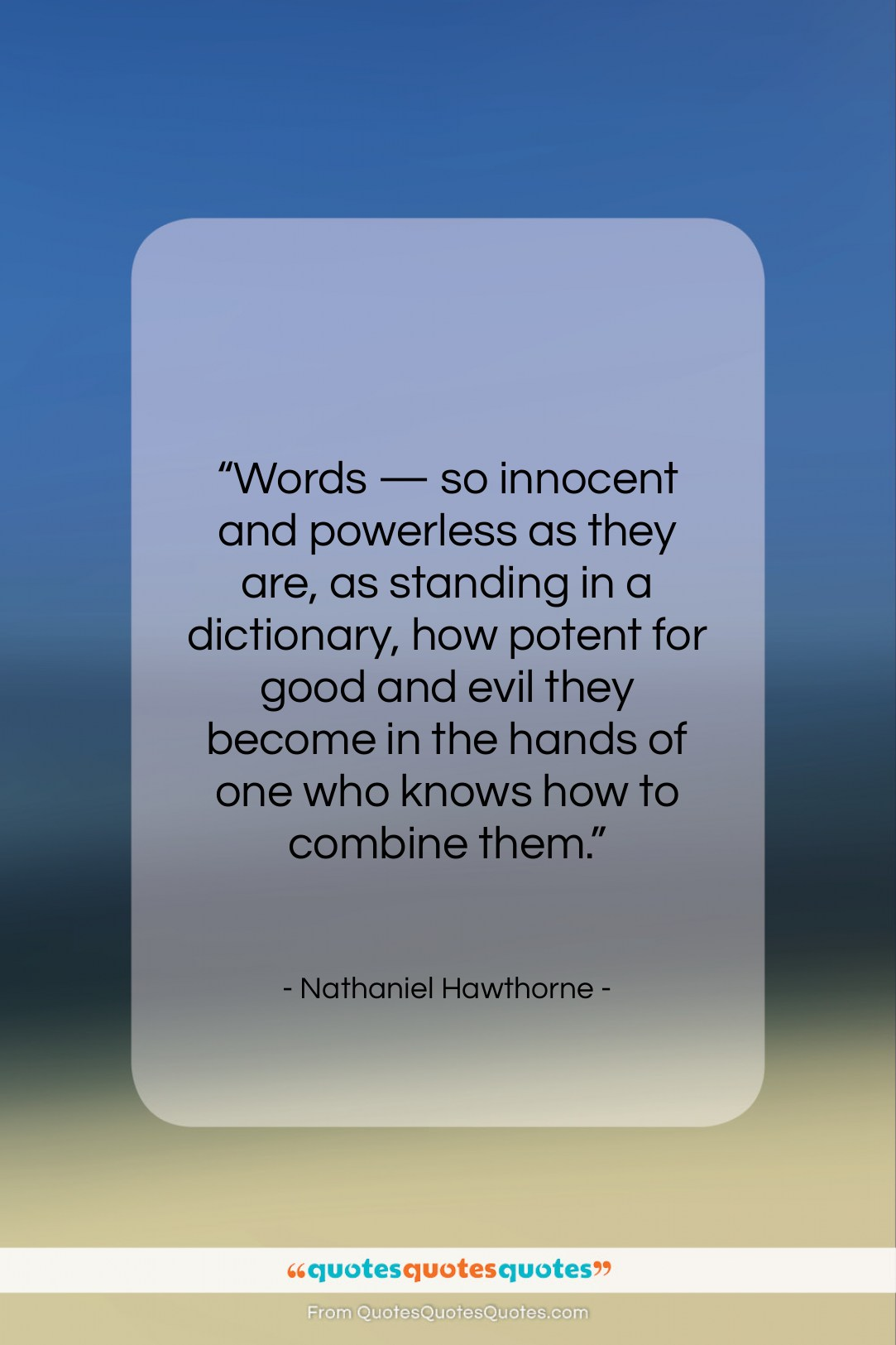 """Nathaniel Hawthorne quote: """"Words — so innocent and powerless as…""""- at QuotesQuotesQuotes.com"""