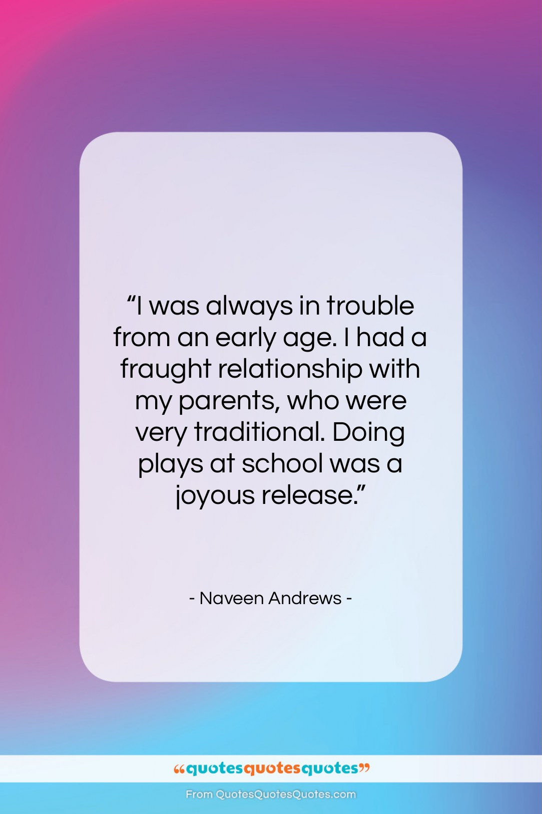 """Naveen Andrews quote: """"I was always in trouble from an…""""- at QuotesQuotesQuotes.com"""