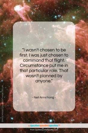 """Neil Armstrong quote: """"I wasn't chosen to be first. I…""""- at QuotesQuotesQuotes.com"""