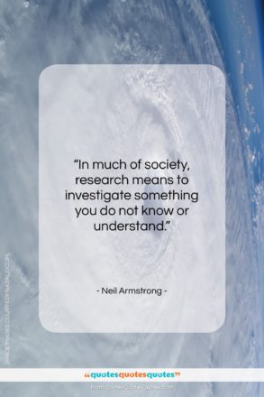 """Neil Armstrong quote: """"In much of society, research means to…""""- at QuotesQuotesQuotes.com"""