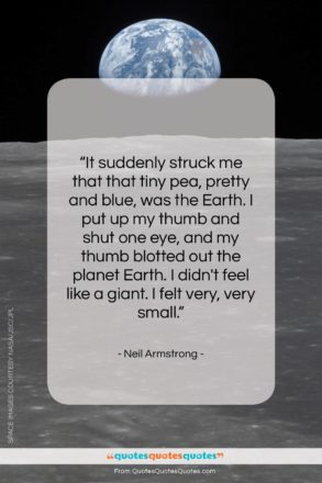 """Neil Armstrong quote: """"It suddenly struck me that that tiny…""""- at QuotesQuotesQuotes.com"""