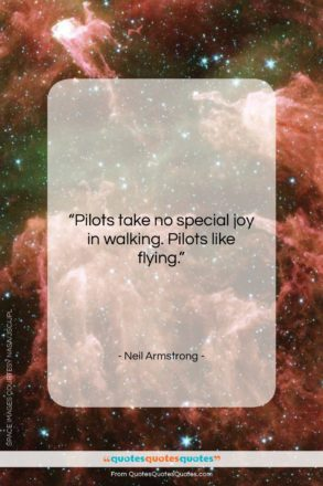 """Neil Armstrong quote: """"Pilots take no special joy in walking…""""- at QuotesQuotesQuotes.com"""