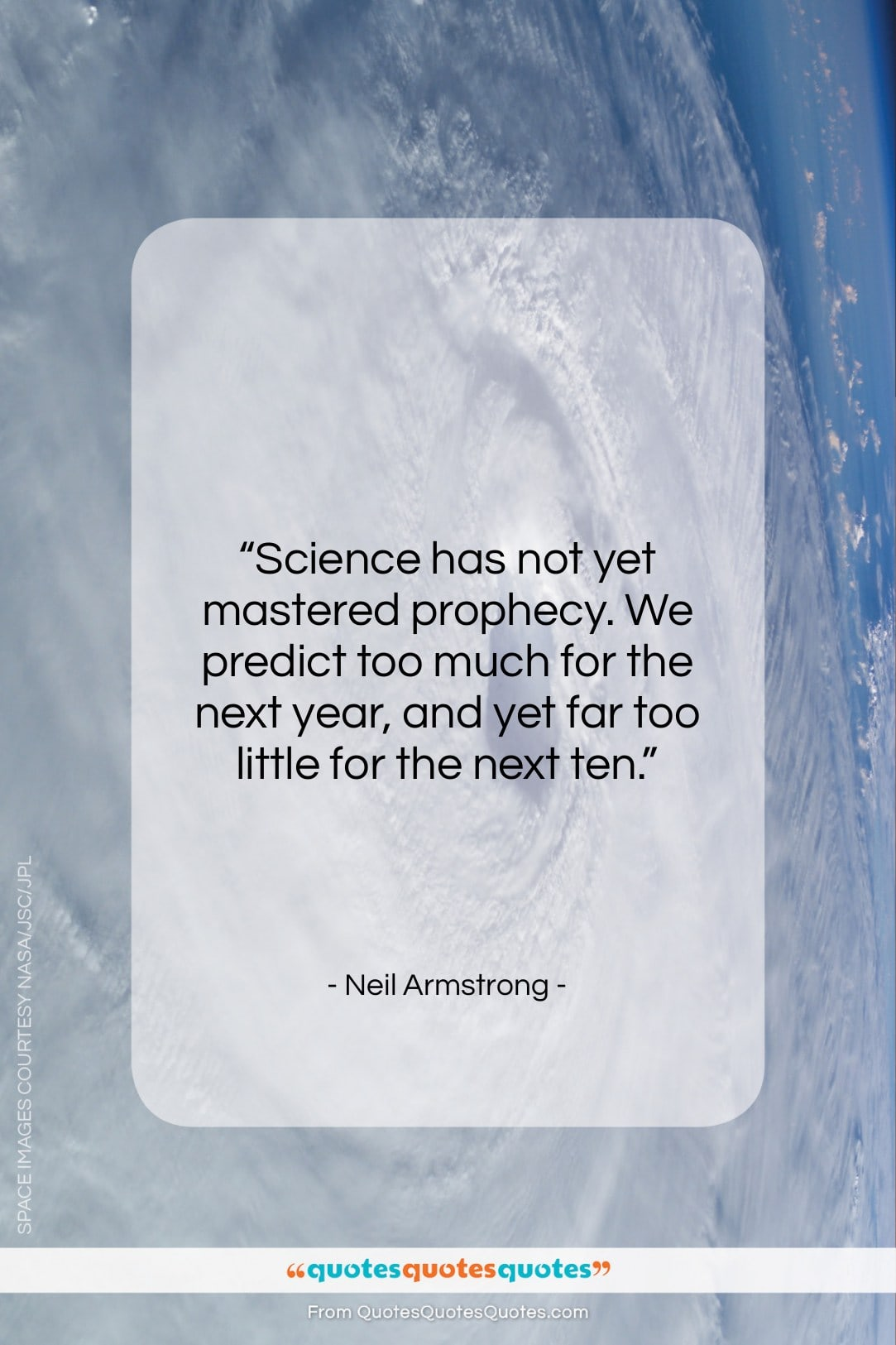 "Neil Armstrong quote: ""Science has not yet mastered prophecy. We…""- at QuotesQuotesQuotes.com"