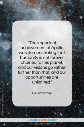 """Neil Armstrong quote: """"The important achievement of Apollo was…""""- at QuotesQuotesQuotes.com"""
