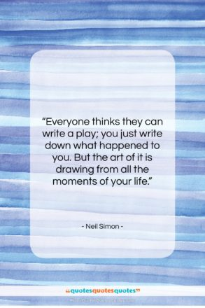 """Neil Simon quote: """"Everyone thinks they can write a play;…""""- at QuotesQuotesQuotes.com"""