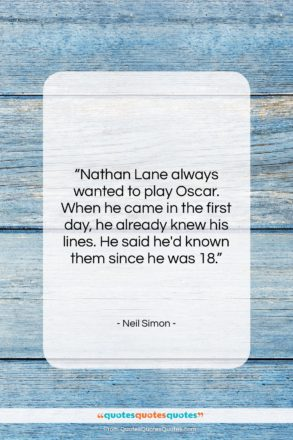 """Neil Simon quote: """"Nathan Lane always wanted to play Oscar….""""- at QuotesQuotesQuotes.com"""