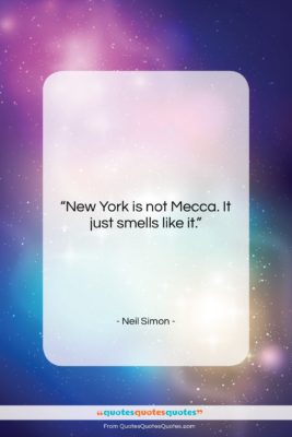 """Neil Simon quote: """"New York is not Mecca. It just…""""- at QuotesQuotesQuotes.com"""