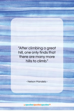 """Nelson Mandela quote: """"After climbing a great hill, one only…""""- at QuotesQuotesQuotes.com"""