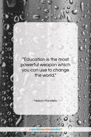 """Nelson Mandela quote: """"Education is the most powerful weapon which…""""- at QuotesQuotesQuotes.com"""