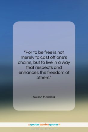 """Nelson Mandela quote: """"For to be free is not merely…""""- at QuotesQuotesQuotes.com"""