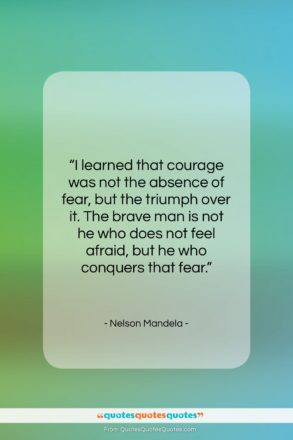 """Nelson Mandela quote: """"I learned that courage was not the…""""- at QuotesQuotesQuotes.com"""