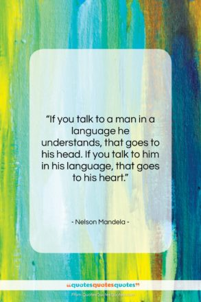 """Nelson Mandela quote: """"If you talk to a man in…""""- at QuotesQuotesQuotes.com"""