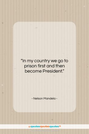 """Nelson Mandela quote: """"In my country we go to prison…""""- at QuotesQuotesQuotes.com"""
