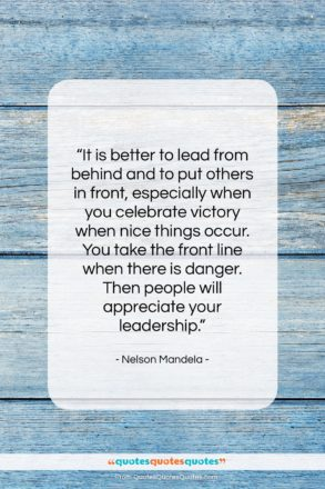 """Nelson Mandela quote: """"It is better to lead from behind…""""- at QuotesQuotesQuotes.com"""
