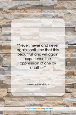 "Nelson Mandela quote: ""Never, never and never again shall it…""- at QuotesQuotesQuotes.com"