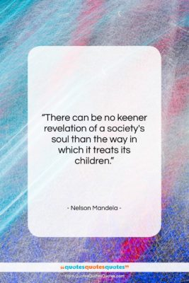"""Nelson Mandela quote: """"There can be no keener revelation of…""""- at QuotesQuotesQuotes.com"""