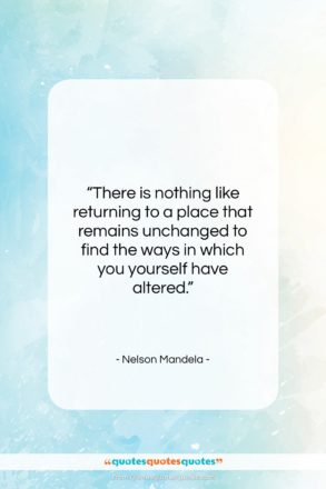 """Nelson Mandela quote: """"There is nothing like returning to a…""""- at QuotesQuotesQuotes.com"""